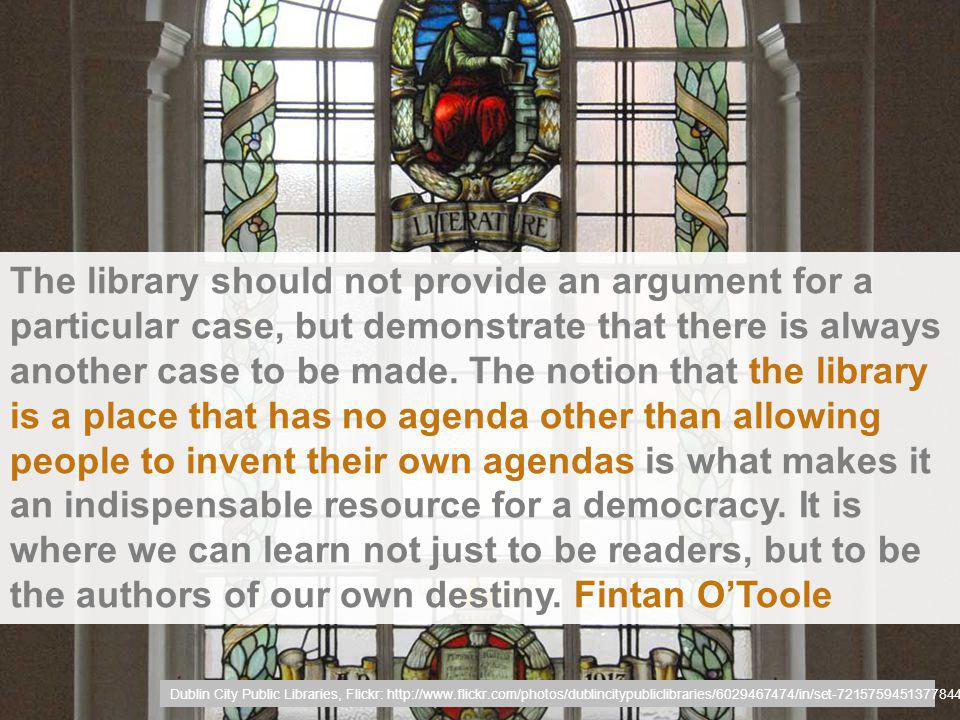 The library should not provide an argument for a particular case, but demonstrate that there is always another case to be made.