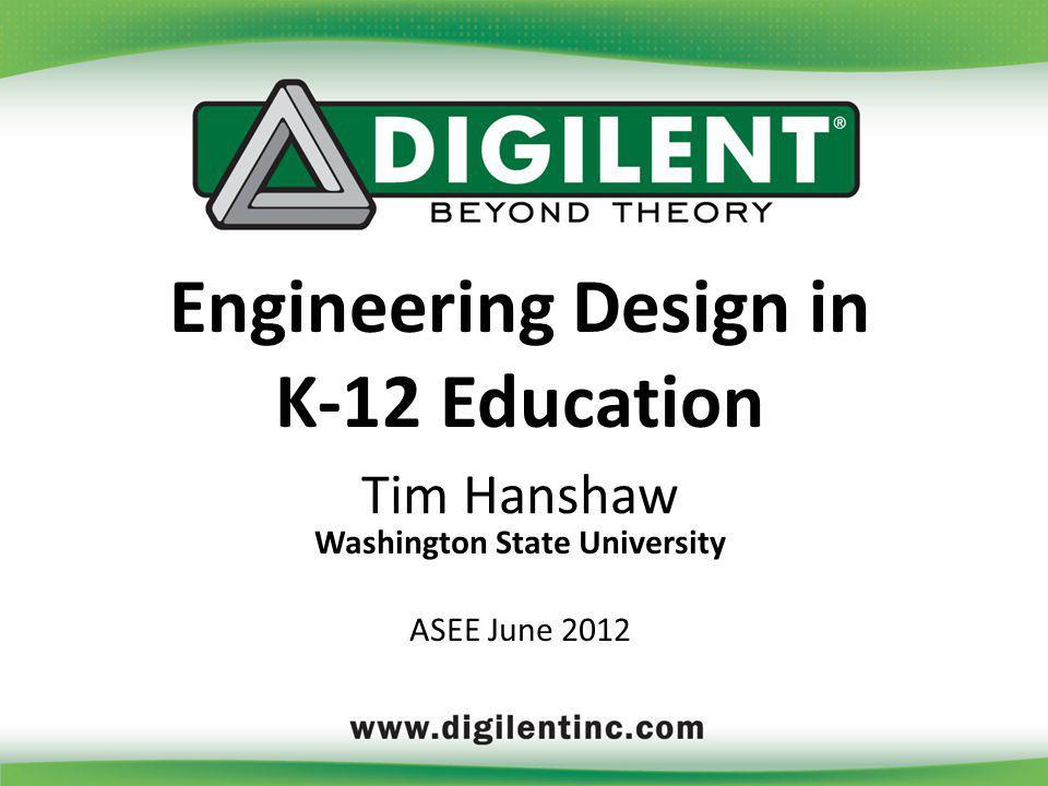 Washington State University Engineering Design in K-12 Education Tim Hanshaw ASEE June 2012