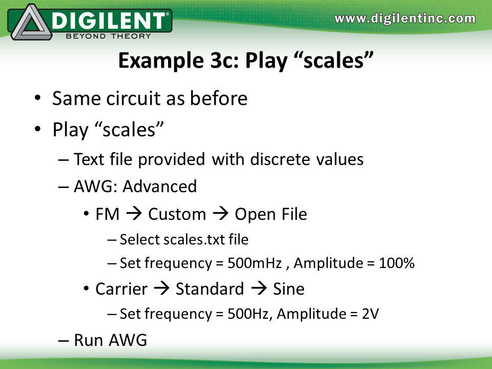 Example 3c: Play scales Same circuit as before Play scales – Text file provided with discrete values – AWG: Advanced FM Custom Open File – Select scal
