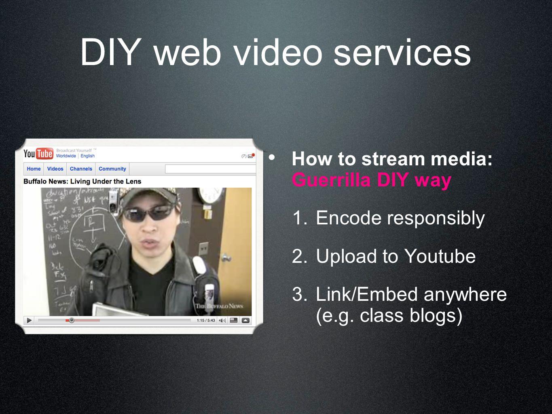 DIY web video services How to stream media: Guerrilla DIY way 1.