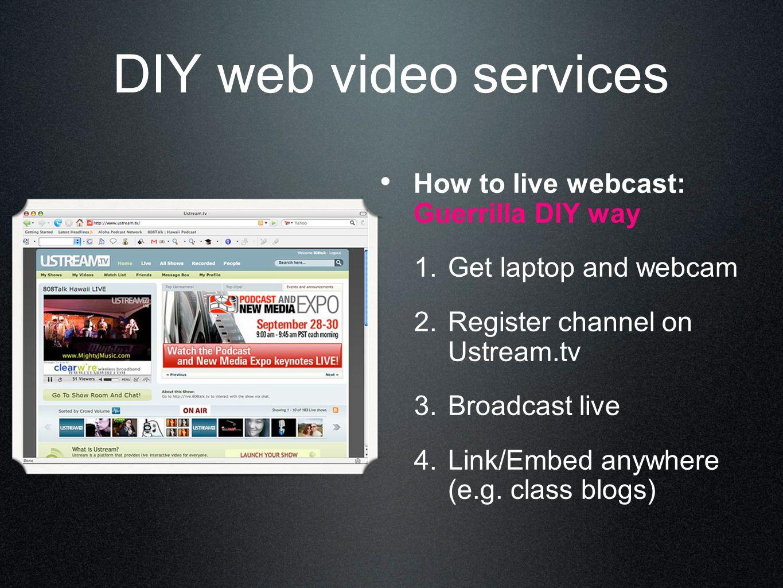 DIY web video services How to live webcast: Guerrilla DIY way 1.