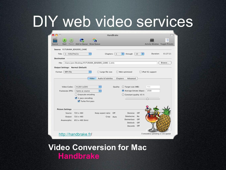 DIY web video services Video Conversion for Mac Handbrake http://www.erightsoft.com/SUPER.html http://handbrake.frhttp://handbrake.fr/