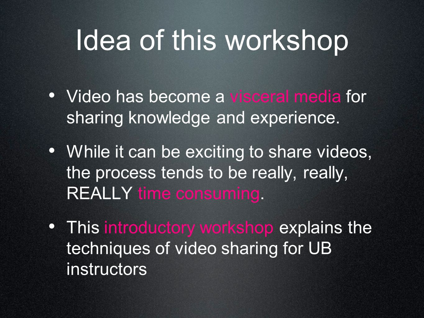 Idea of this workshop Video has become a visceral media for sharing knowledge and experience.