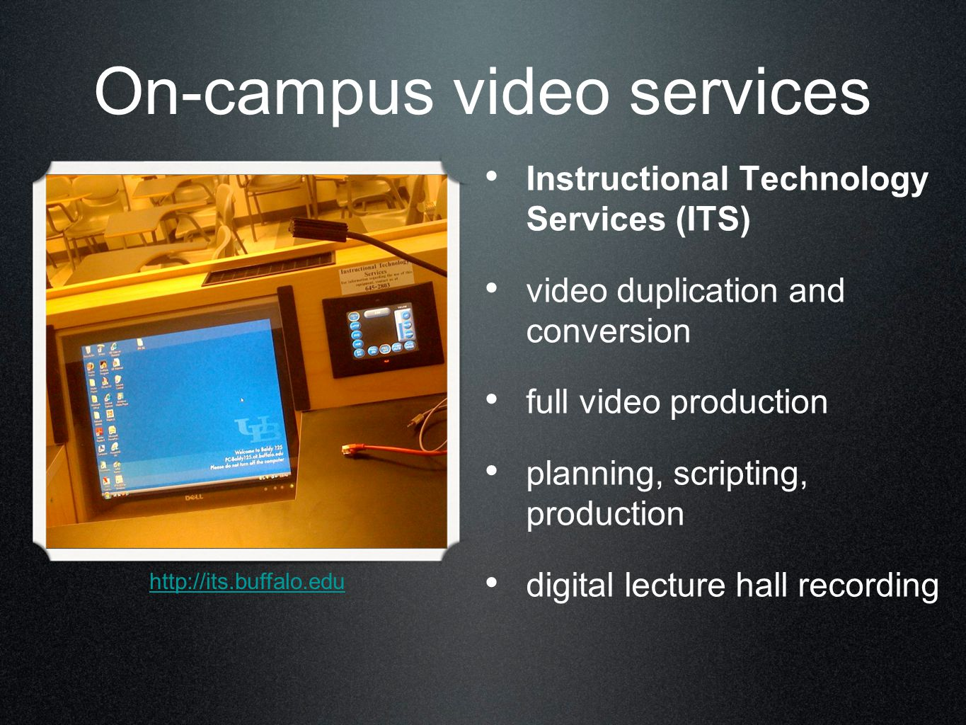 On-campus video services Instructional Technology Services (ITS) video duplication and conversion full video production planning, scripting, production digital lecture hall recording http://its.buffalo.edu
