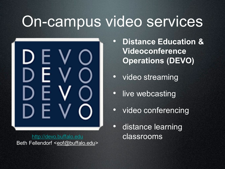 On-campus video services Distance Education & Videoconference Operations (DEVO) video streaming live webcasting video conferencing distance learning classrooms http://devo.buffalo.edu Beth Fellendorf