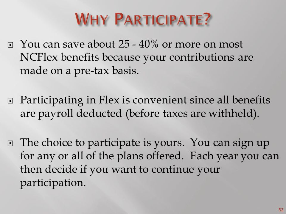 52 You can save about 25 - 40% or more on most NCFlex benefits because your contributions are made on a pre-tax basis.
