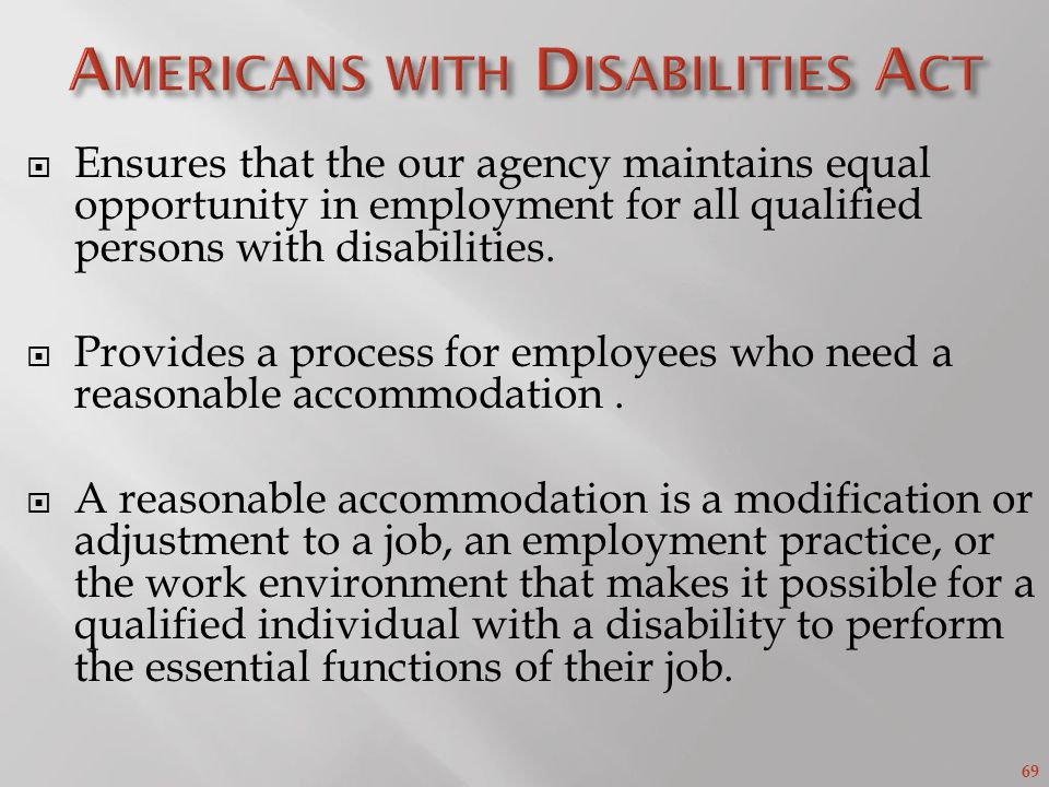 69 Ensures that the our agency maintains equal opportunity in employment for all qualified persons with disabilities.