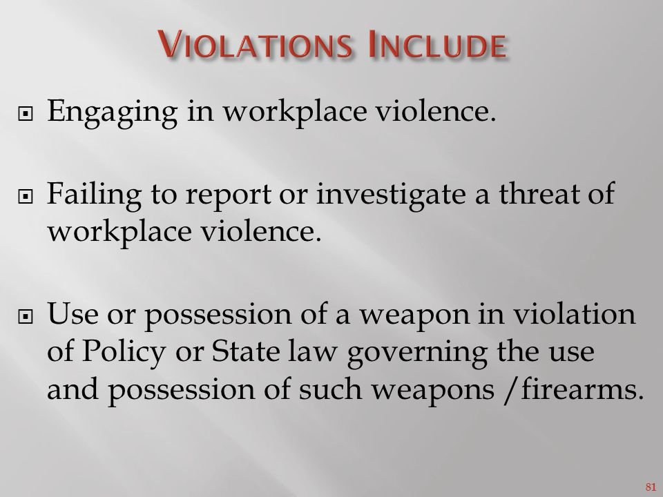 81 Engaging in workplace violence.Failing to report or investigate a threat of workplace violence.