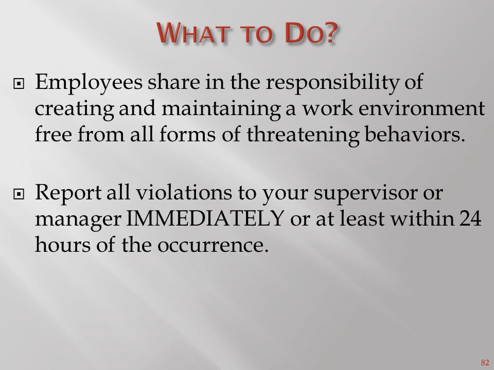 82 Employees share in the responsibility of creating and maintaining a work environment free from all forms of threatening behaviors.