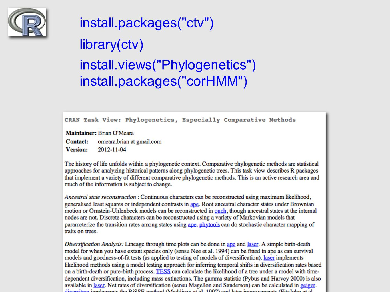 install.packages( ctv ) library(ctv) install.views( Phylogenetics ) install.packages( corHMM )