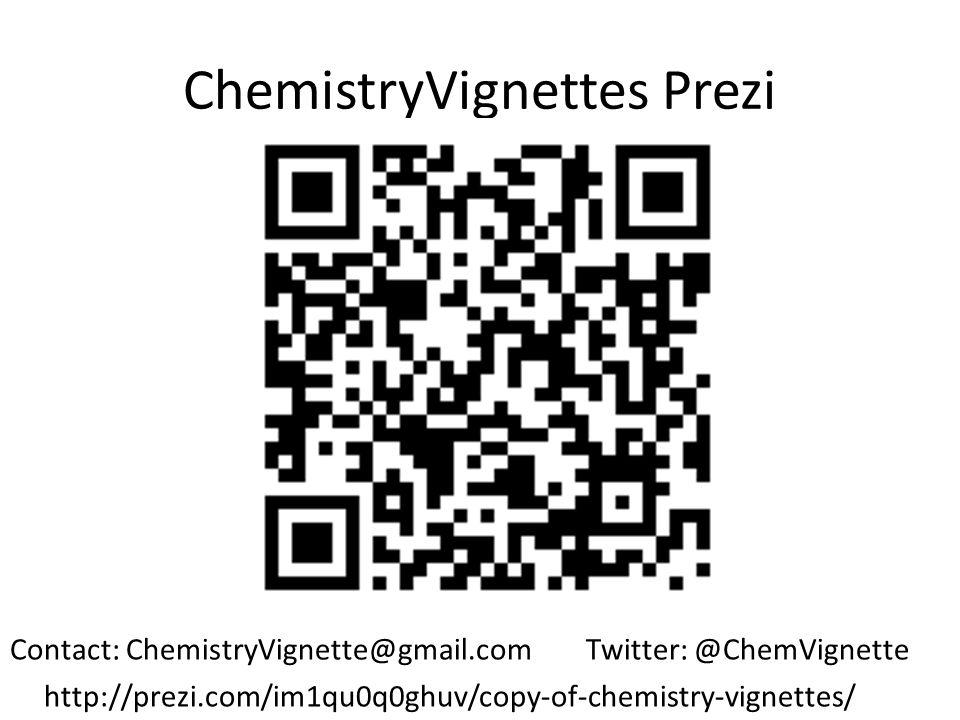 ChemistryVignettes Prezi Contact: ChemistryVignette@gmail.com Twitter: @ChemVignette http://prezi.com/im1qu0q0ghuv/copy-of-chemistry-vignettes/