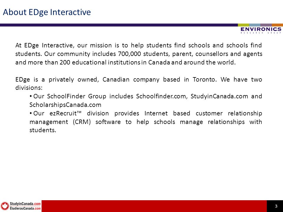 3 About EDge Interactive At EDge Interactive, our mission is to help students find schools and schools find students. Our community includes 700,000 s