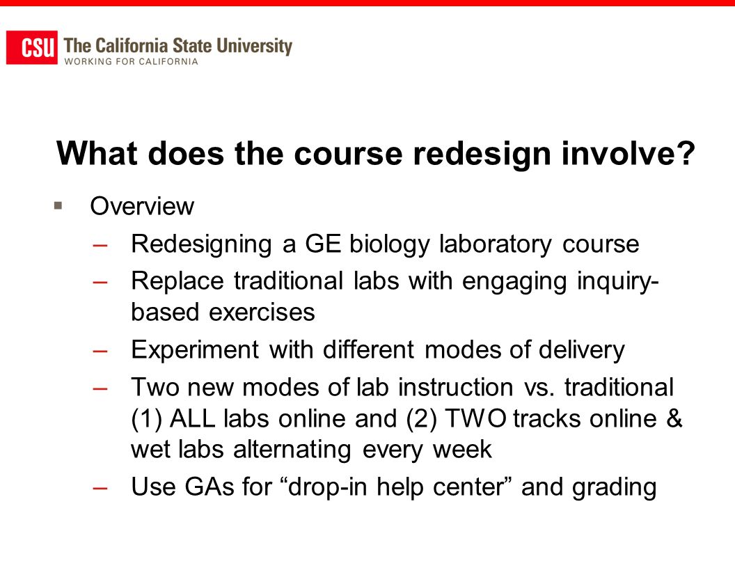 What does the course redesign involve? Overview –Redesigning a GE biology laboratory course –Replace traditional labs with engaging inquiry- based exe