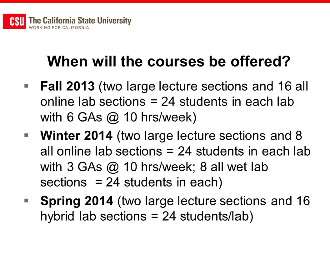 When will the courses be offered? Fall 2013 (two large lecture sections and 16 all online lab sections = 24 students in each lab with 6 GAs @ 10 hrs/w