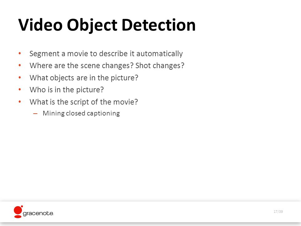 17/39 Video Object Detection Segment a movie to describe it automatically Where are the scene changes.
