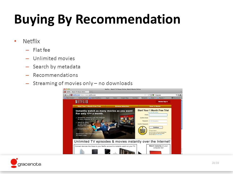 28/39 Buying By Recommendation Netflix – Flat fee – Unlimited movies – Search by metadata – Recommendations – Streaming of movies only – no downloads