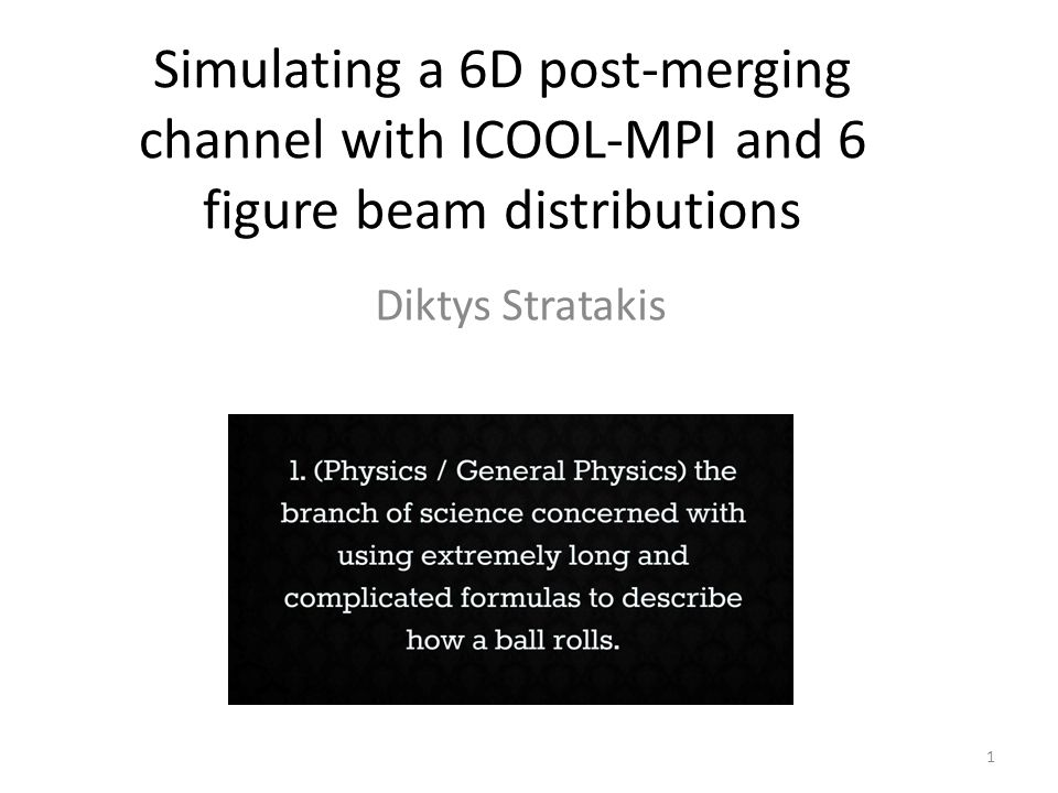 Simulating a 6D post-merging channel with ICOOL-MPI and 6 figure beam distributions Diktys Stratakis 1