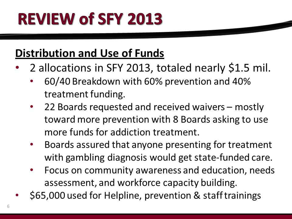 Treatment Best practice programs – original 6 funded by Ohio Lottery Commission Athens, Cincinnati, Cleveland, Columbus (2 yrs), Toledo, Youngstown From SFY 2011-13: SCREENEDTREATED EDUCATION 5,898209 >10,000 Treatment workforce trainings: 8 Trainings in Cleveland, Cincinnati, Columbus, Toledo, and Warren for 500 professionals March 2013 Problem Gambling Conference 5