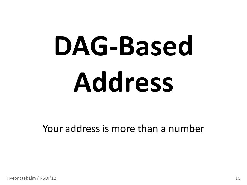 15 DAG-Based Address Your address is more than a number Hyeontaek Lim / NSDI 12