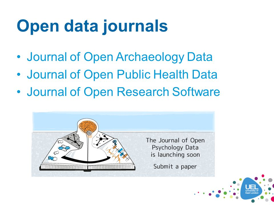Open data journals Journal of Open Archaeology Data Journal of Open Public Health Data Journal of Open Research Software