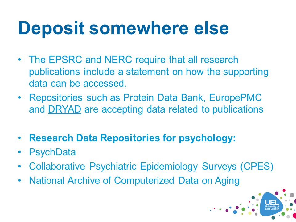 Deposit somewhere else The EPSRC and NERC require that all research publications include a statement on how the supporting data can be accessed.