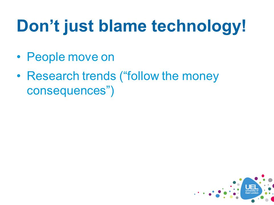 Dont just blame technology! People move on Research trends (follow the money consequences)