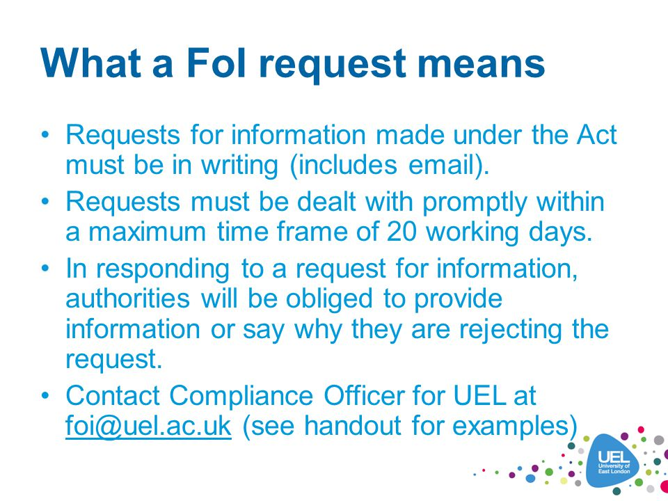What a FoI request means Requests for information made under the Act must be in writing (includes email).