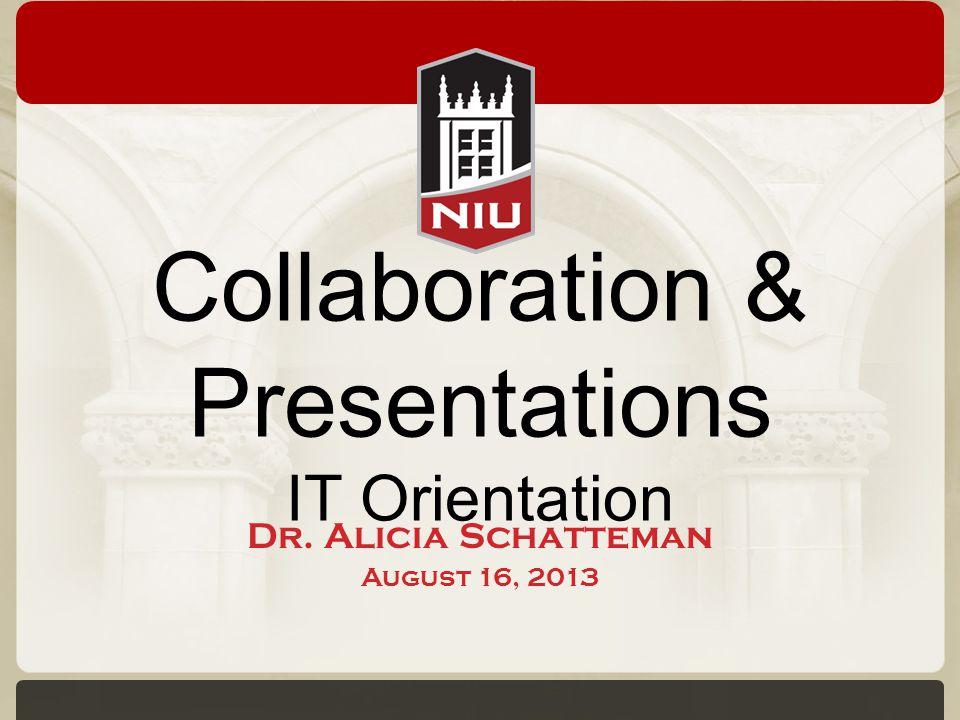 Collaboration & Presentations IT Orientation Dr. Alicia Schatteman August 16, 2013