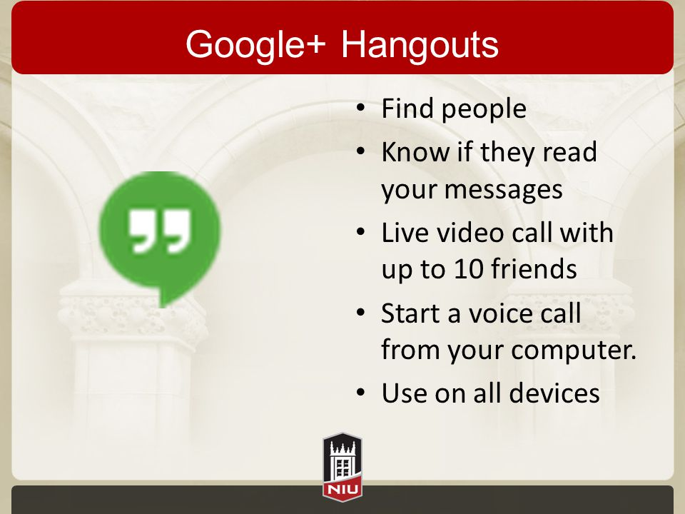 Google+ Hangouts Find people Know if they read your messages Live video call with up to 10 friends Start a voice call from your computer.