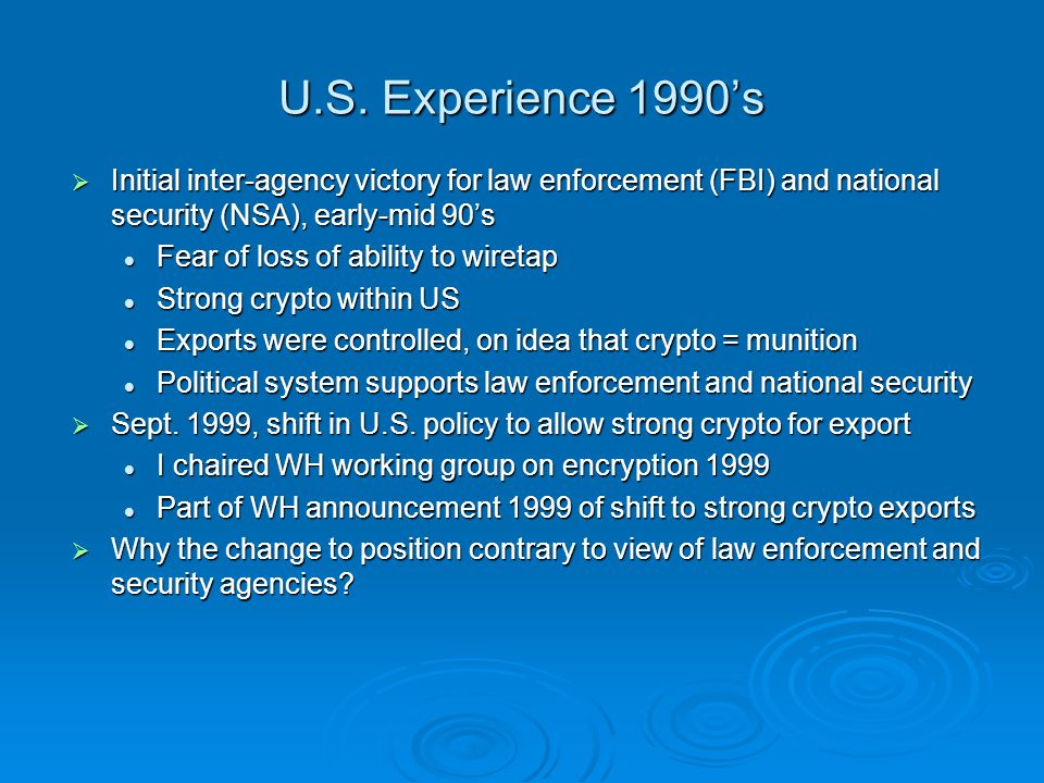 U.S. Experience 1990s Initial inter-agency victory for law enforcement (FBI) and national security (NSA), early-mid 90s Initial inter-agency victory f
