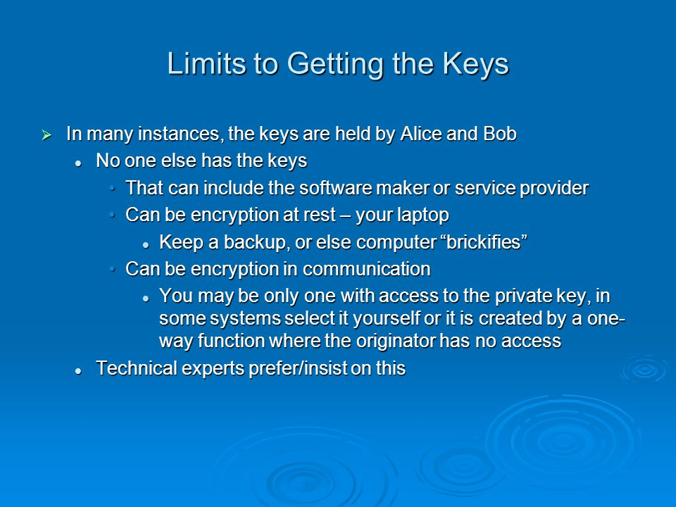 Limits to Getting the Keys In many instances, the keys are held by Alice and Bob In many instances, the keys are held by Alice and Bob No one else has
