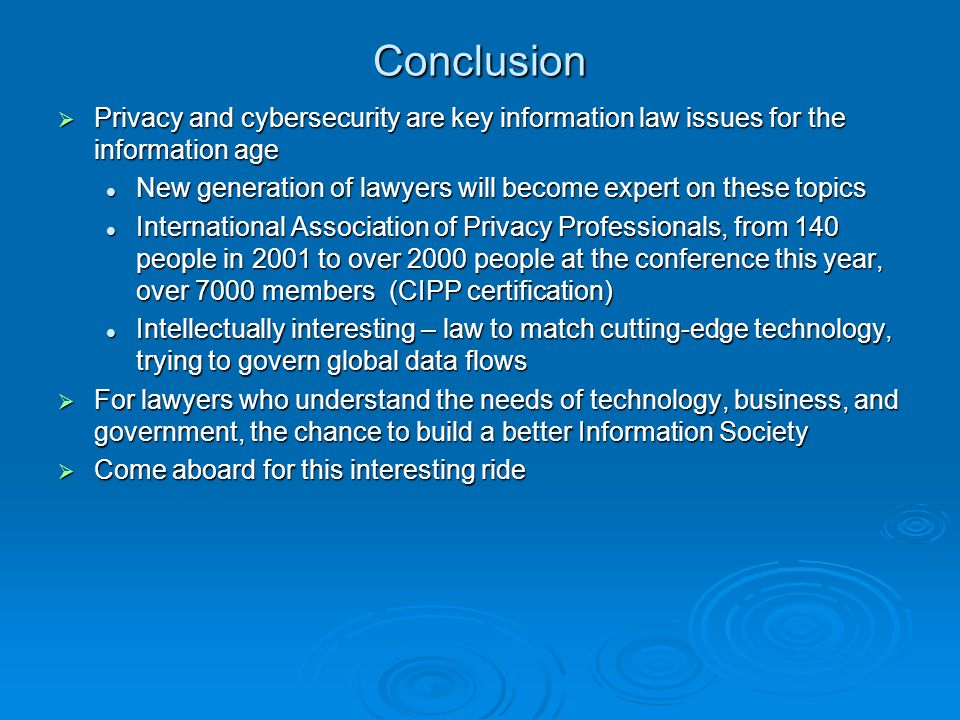 Conclusion Privacy and cybersecurity are key information law issues for the information age Privacy and cybersecurity are key information law issues f