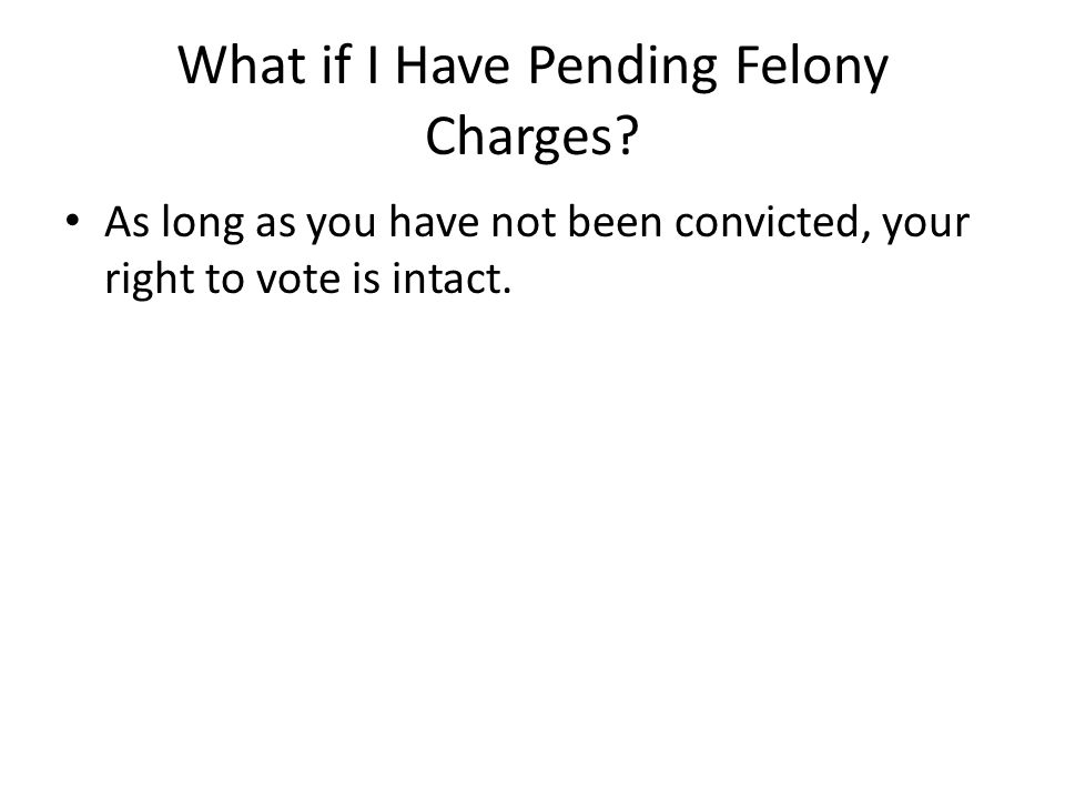 What if I Have Pending Felony Charges.