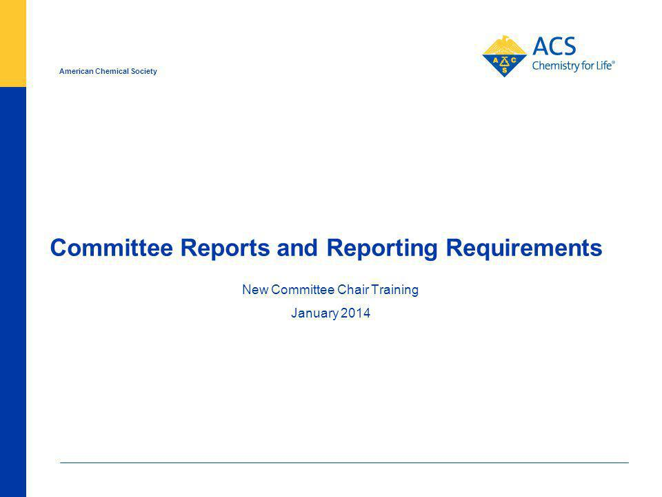 American Chemical Society Committee Reports and Reporting Requirements New Committee Chair Training January 2014