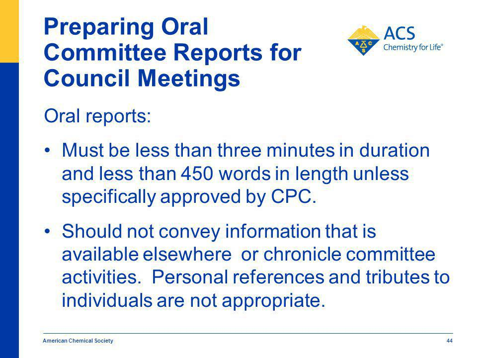Preparing Oral Committee Reports for Council Meetings Oral reports: Must be less than three minutes in duration and less than 450 words in length unless specifically approved by CPC.