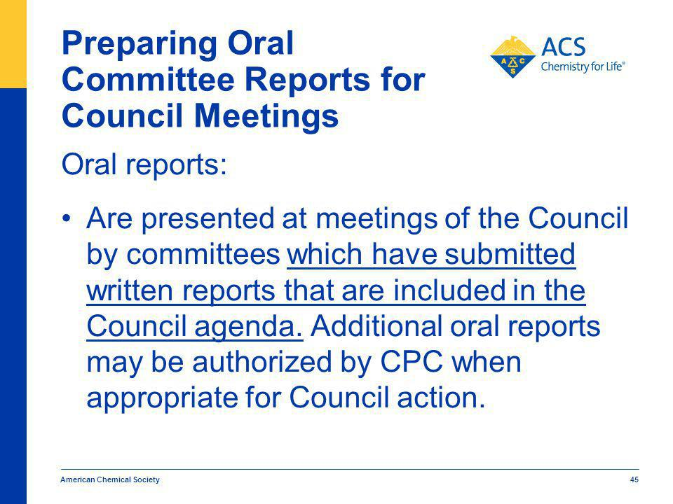 Preparing Oral Committee Reports for Council Meetings Oral reports: Are presented at meetings of the Council by committees which have submitted written reports that are included in the Council agenda.