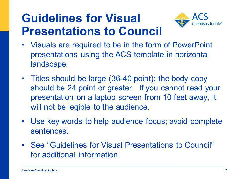 Guidelines for Visual Presentations to Council Visuals are required to be in the form of PowerPoint presentations using the ACS template in horizontal landscape.