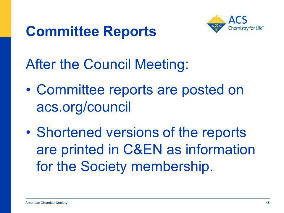Committee Reports After the Council Meeting: Committee reports are posted on acs.org/council Shortened versions of the reports are printed in C&EN as information for the Society membership.