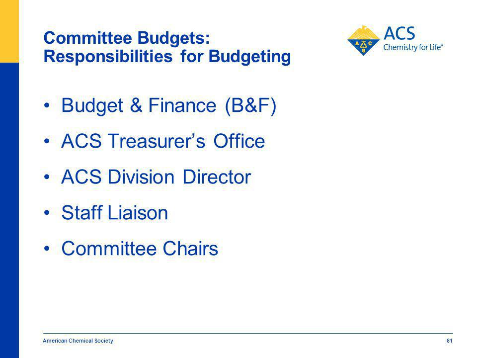 American Chemical Society 61 Committee Budgets: Responsibilities for Budgeting Budget & Finance (B&F) ACS Treasurers Office ACS Division Director Staff Liaison Committee Chairs