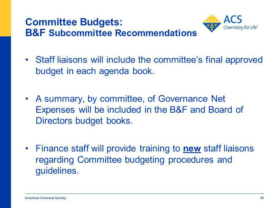 American Chemical Society 65 Committee Budgets: B&F Subcommittee Recommendations Staff liaisons will include the committees final approved budget in each agenda book.