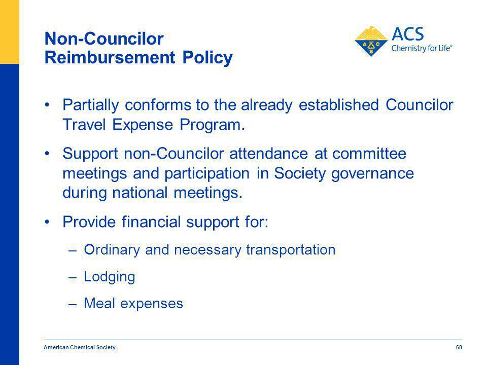 American Chemical Society 68 Non-Councilor Reimbursement Policy Partially conforms to the already established Councilor Travel Expense Program. Suppor