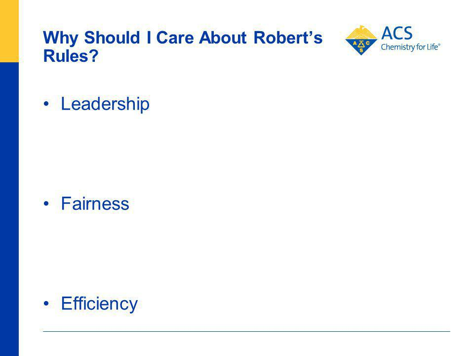Why Should I Care About Roberts Rules? Leadership Fairness Efficiency 82 American Chemical Society