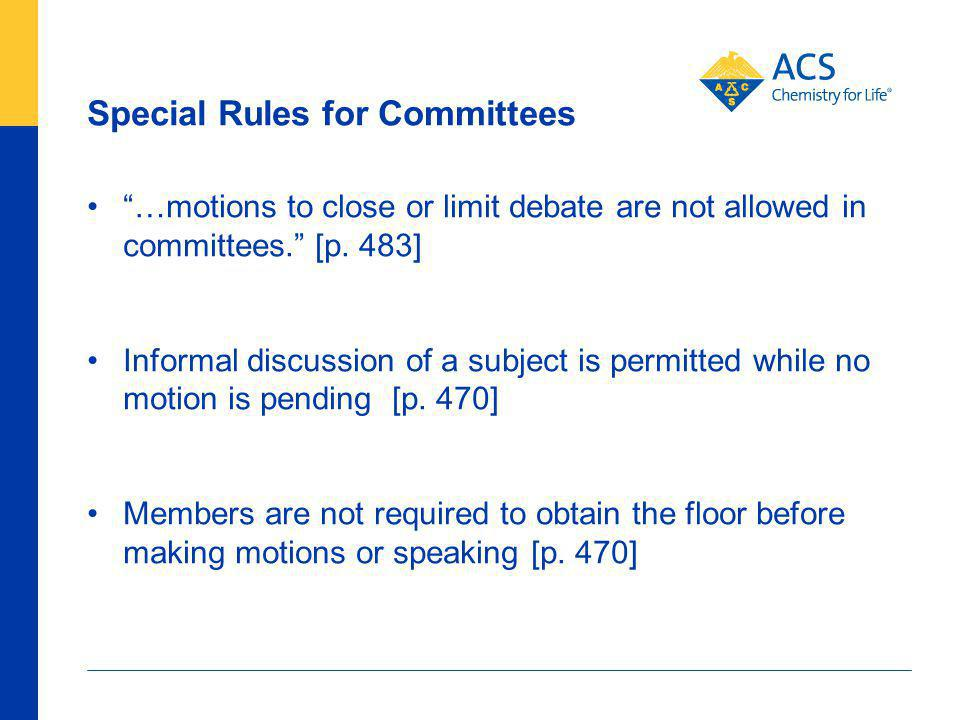 Special Rules for Committees 87 American Chemical Society …motions to close or limit debate are not allowed in committees.