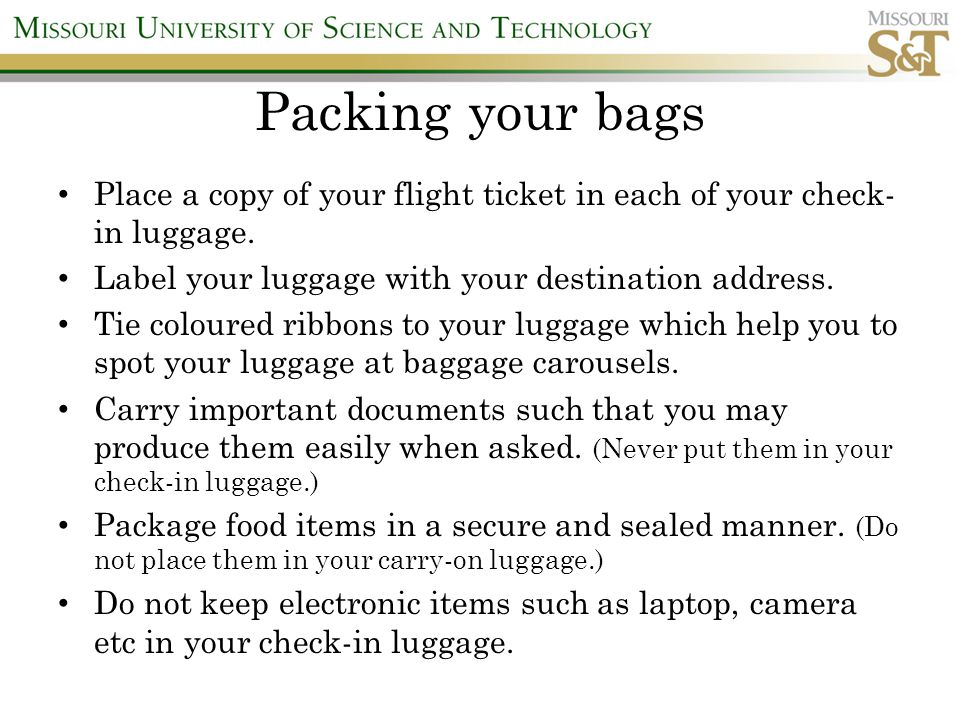Packing your bags Place a copy of your flight ticket in each of your check- in luggage.