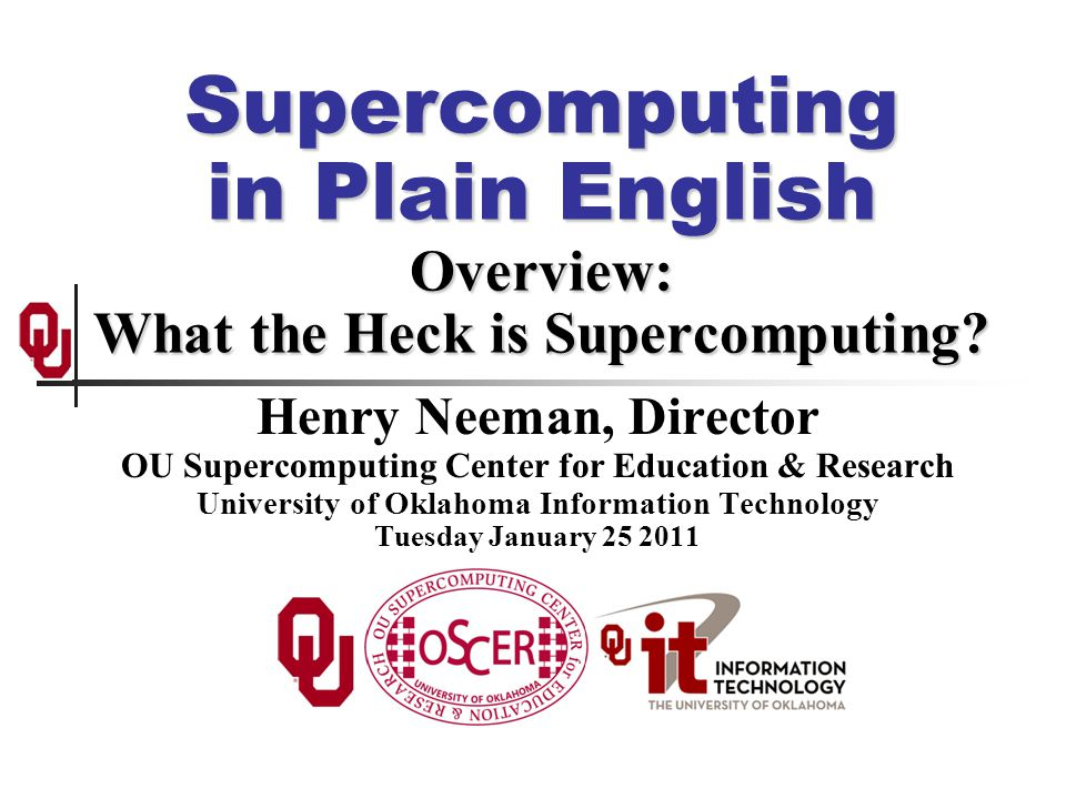 Supercomputing in Plain English Overview: What the Heck is Supercomputing.