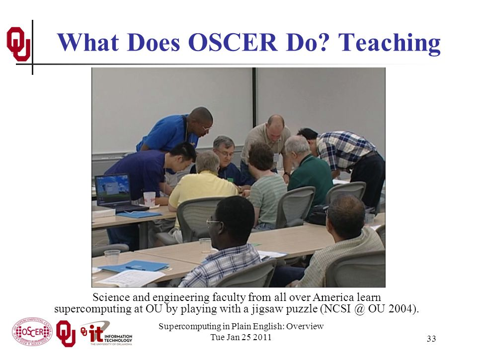 Supercomputing in Plain English: Overview Tue Jan 25 2011 33 What Does OSCER Do.