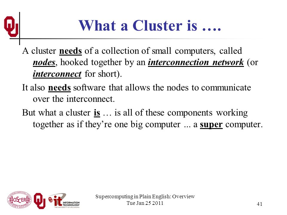 Supercomputing in Plain English: Overview Tue Jan 25 2011 41 What a Cluster is ….