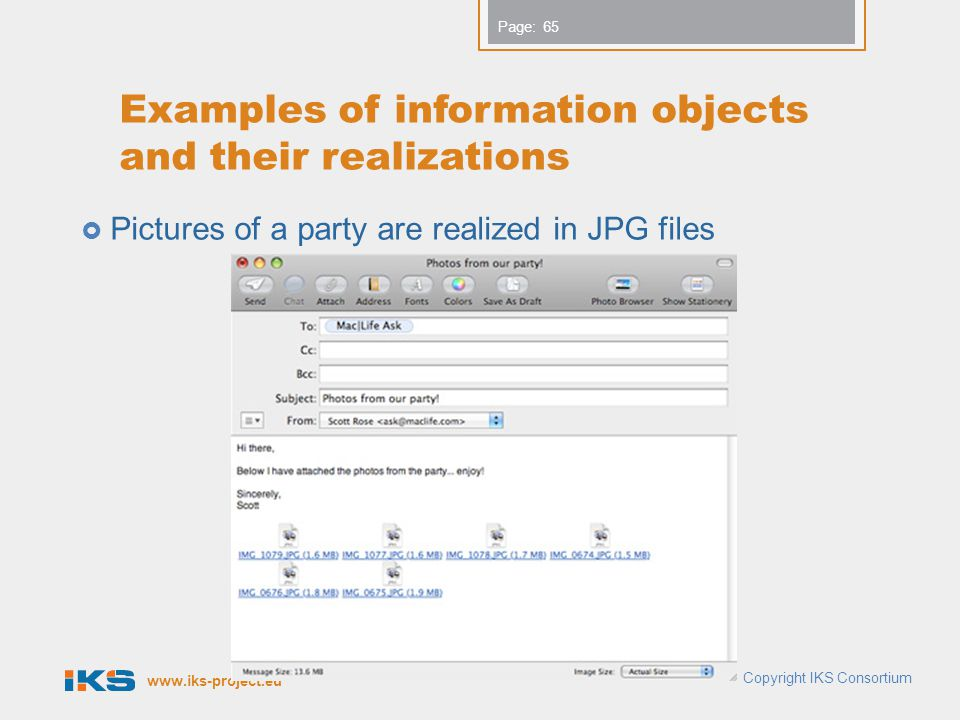 www.iks-project.eu Page: Examples of information objects and their realizations Pictures of a party are realized in JPG files 65 Copyright IKS Consortium