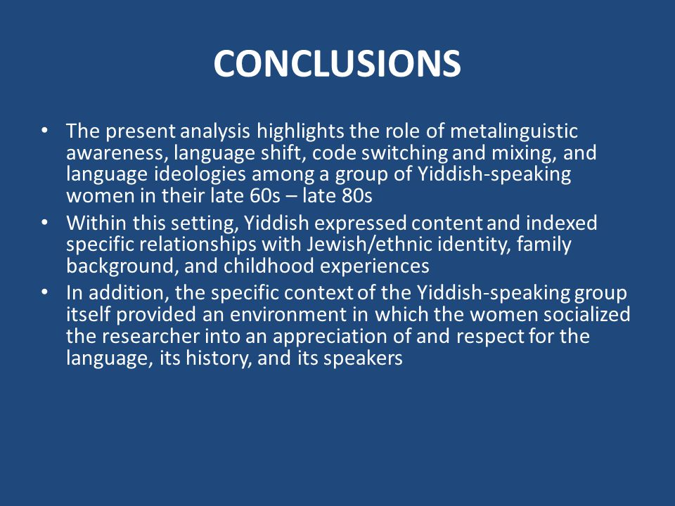 CONCLUSIONS The present analysis highlights the role of metalinguistic awareness, language shift, code switching and mixing, and language ideologies a