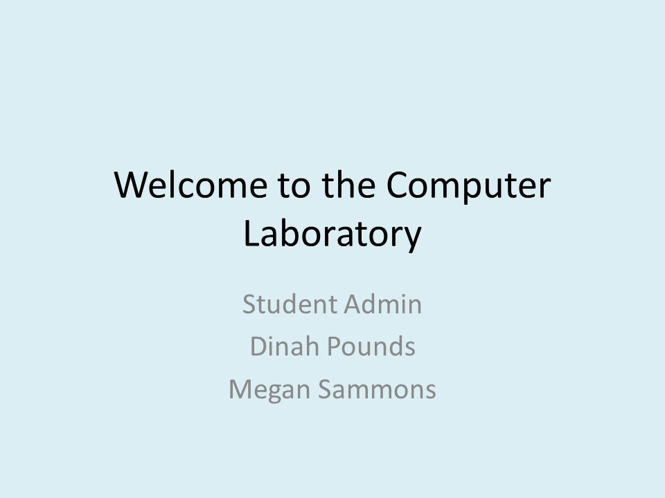 Welcome to the Computer Laboratory Student Admin Dinah Pounds Megan Sammons